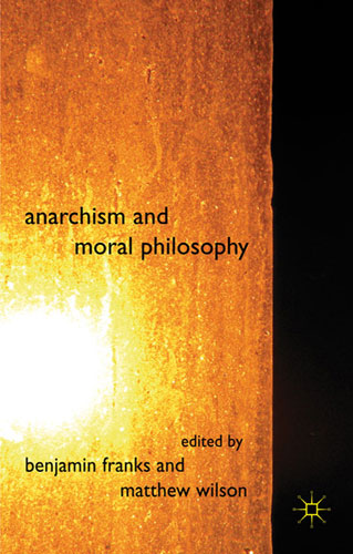 Anarchism and Moral Philosophy - Edited by Benjamin Franks and Matthew Wilson